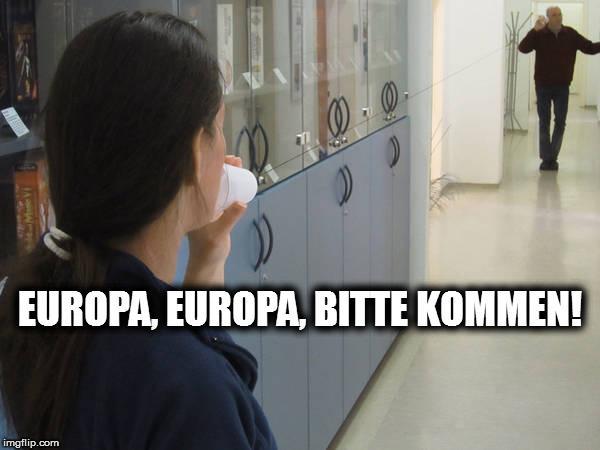 Europa bitte Kommen